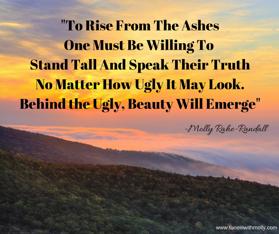 To Rise From The AshesOne Must Be Willing To Stand Tall And Speak Their TruthNo Matter How Ugly It May LookBehind the Ugly Beauty Will Emerge (2)